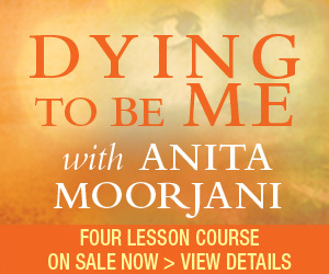 Dying to be Me, Anita Moorjani, Online Course